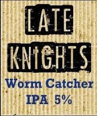 Late Knights - Worm Catcher